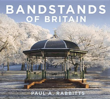 Bandstands of Britain By Rabbitts, Paul A.